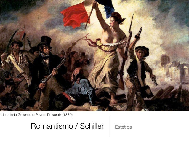 Romantismo / Schiller Estética Liberdade Guiando o Povo - Delacroix (1830)