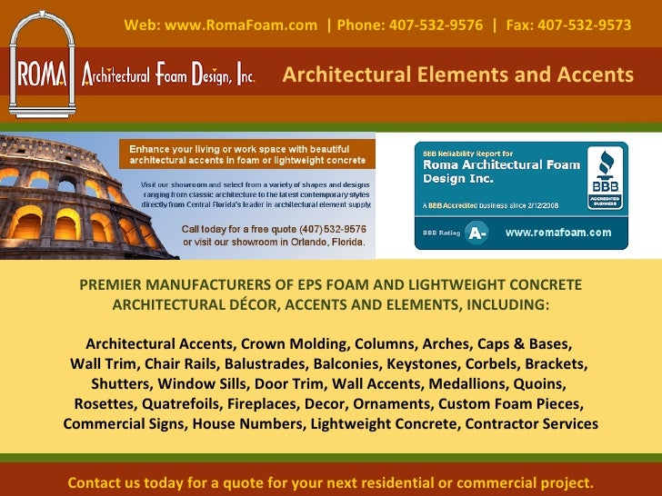 Web: www.RomaFoam.com  | Phone: 407-532-9576  |  Fax: 407-532-9573 Architectural Elements and Accents Contact us today for...