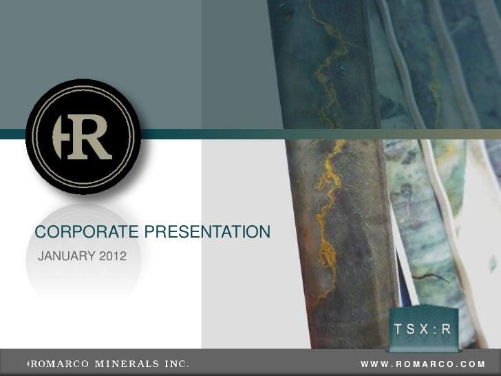 CORPORATE PRESENTATIONJANUARY 2012                         WWW.ROMARCO.COM