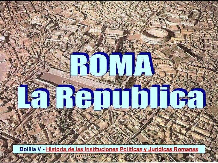 Bolilla V - Historia de las Instituciones Políticas y Jurídicas Romanas