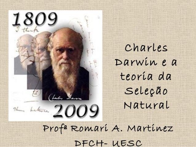 Charles Darwin e a teoria da Seleção Natural Profª Romari A. Martinez DFCH- UESC