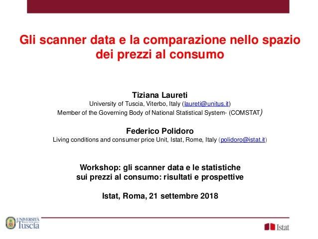 Gli scanner data e la comparazione nello spazio dei prezzi al consumo Tiziana Laureti University of Tuscia, Viterbo, Italy...