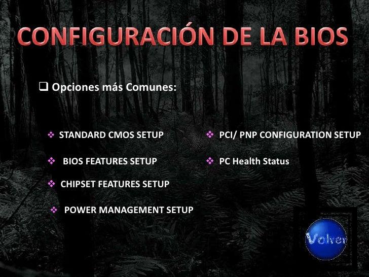 La información       del    BIOS   es almacenada en un chip CMOS el cual es mantenido bajo un flujo constante de voltaje p...