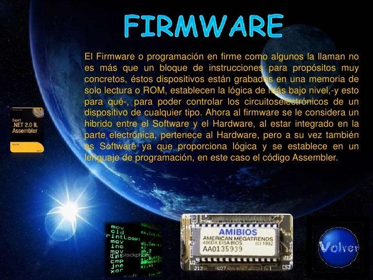 El Firmware o programación en firme como algunos la llaman no es más que un bloque de instrucciones para propósitos muy co...