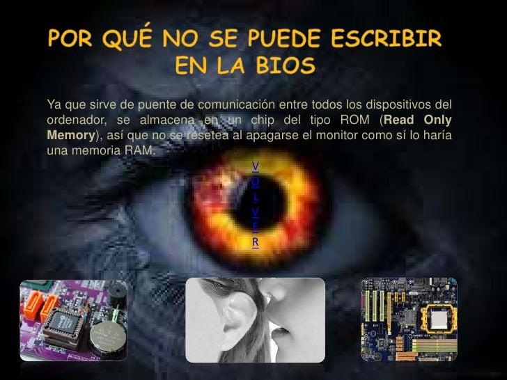 Ya que sirve de puente de comunicación entre todos los dispositivos del ordenador, se almacena en un chip del tipo ROM (Re...