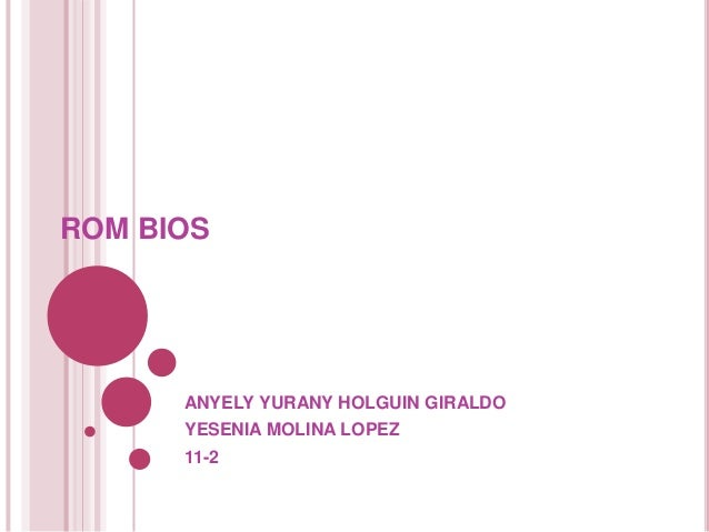 ROM BIOS      ANYELY YURANY HOLGUIN GIRALDO      YESENIA MOLINA LOPEZ      11-2