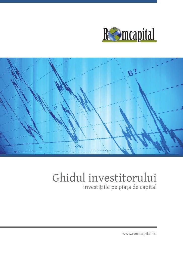 Ghidul investitorului       investițiile pe piața de capital                           www.romcapital.ro