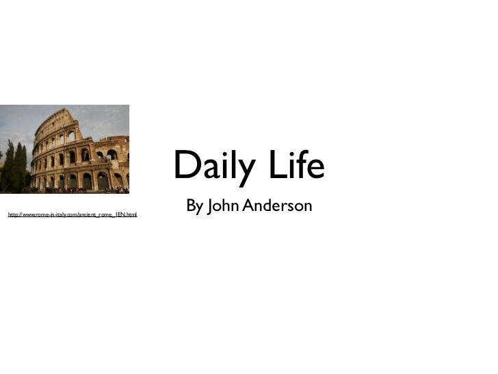Daily Lifehttp://www.rome-in-italy.com/ancient_rome_1EN.html                                                     By John A...