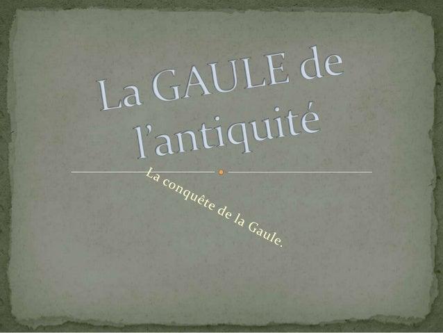 La conquête de la Gaule date de –52 av J.C .