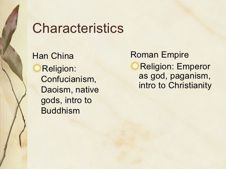 the han and rome Similarities: well organized bureaucraciesemphasized family valuesbuilt roads differences: han based on confucius ideas, rome based on law and.