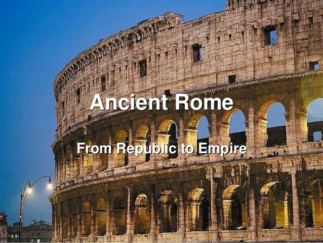 Ancient RomeFrom Republic to Empire