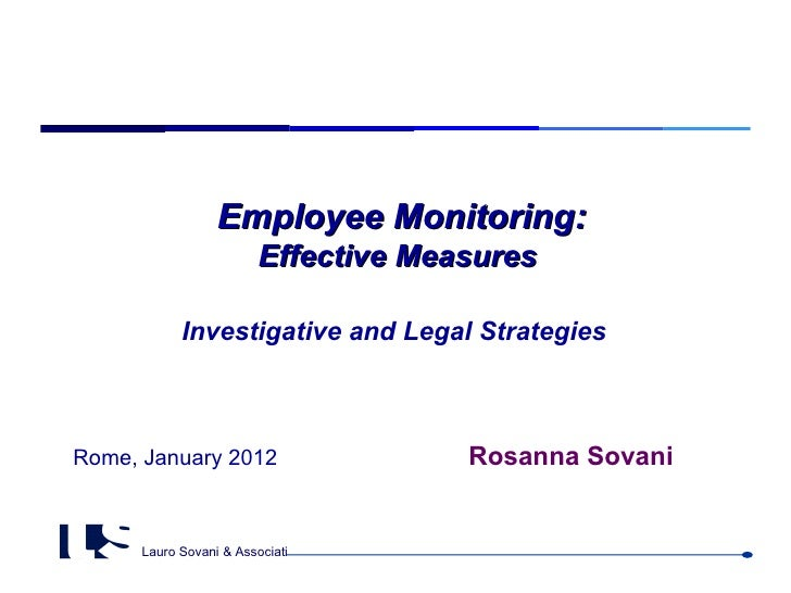 Employee Monitoring:                         Effective Measures            Investigative and Legal StrategiesRome, January...