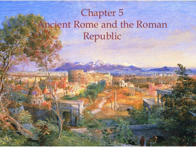 Chapter 5Ancient Rome and the Roman          Republic                             1