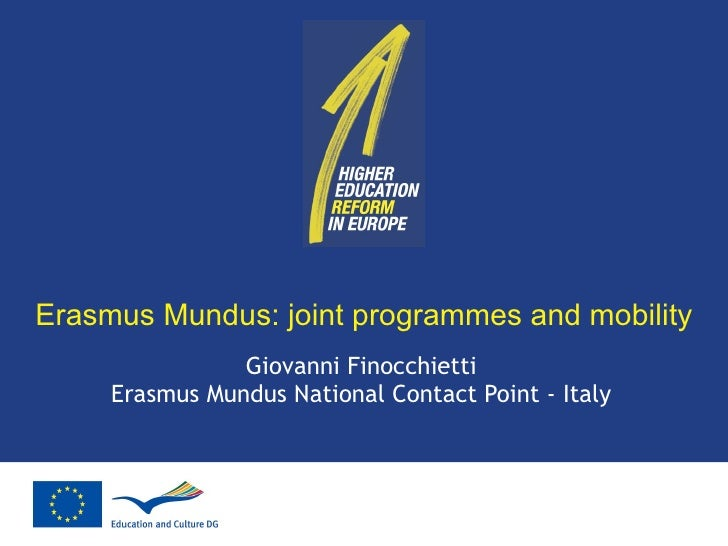 Erasmus Mundus: joint programmes and mobility Giovanni Finocchietti Erasmus Mundus National Contact Point - Italy