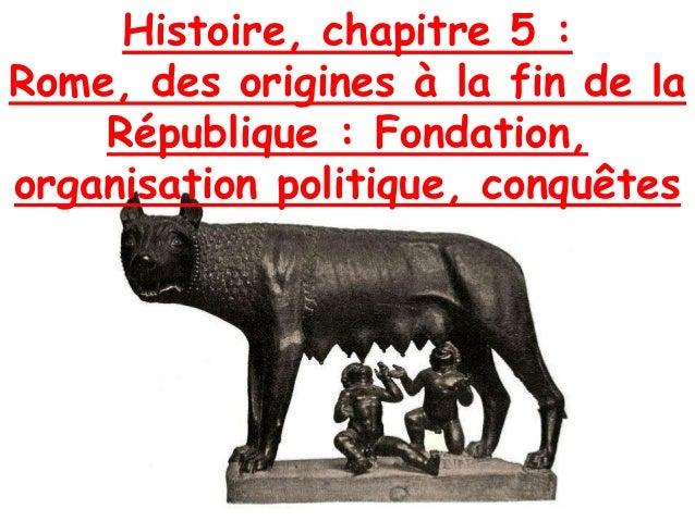 Histoire, chapitre 5 : Rome, des origines à la fin de la République : Fondation, organisation politique, conquêtes