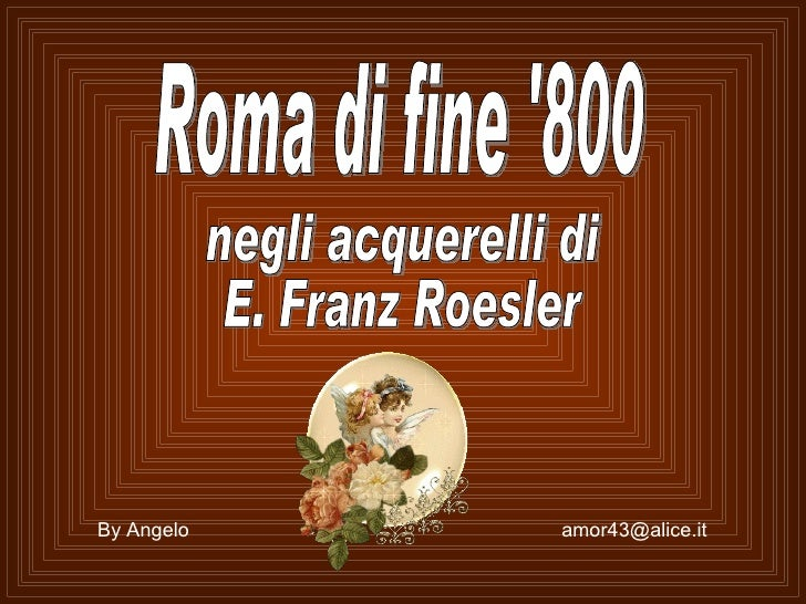 Roma di fine '800 negli acquerelli di E. Franz Roesler By Angelo  [email_address]