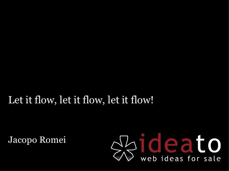 Let it flow, let it flow, let it flow!Jacopo Romei