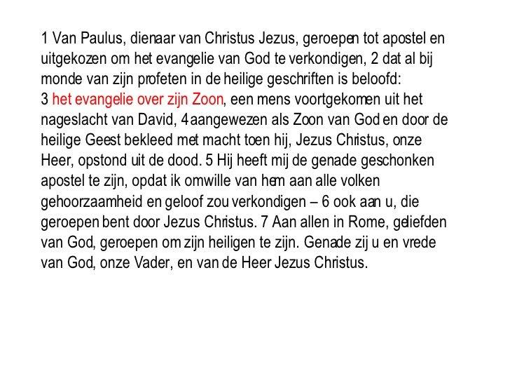 1Van Paulus, dienaar van Christus Jezus, geroepen tot apostel en uitgekozen om het evangelie van God te verkondigen, 2da...