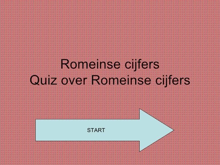 Romeinse cijfers Quiz over Romeinse cijfers START