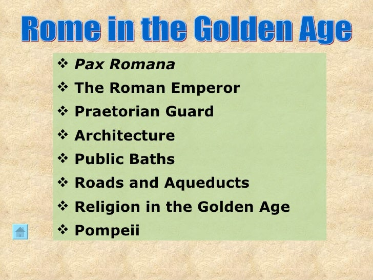 Rome in the Golden Age <ul><li>Pax Romana </li></ul><ul><li>The Roman Emperor </li></ul><ul><li>Praetorian Guard </li></ul...