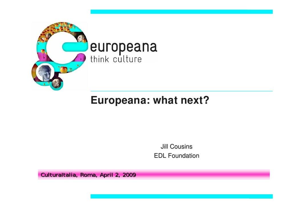 Europeana: what next?                                           Jill Cousins                                      EDL Foun...