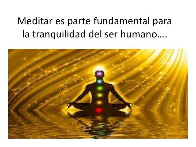 Meditar es parte fundamental para la tranquilidad del ser humano….