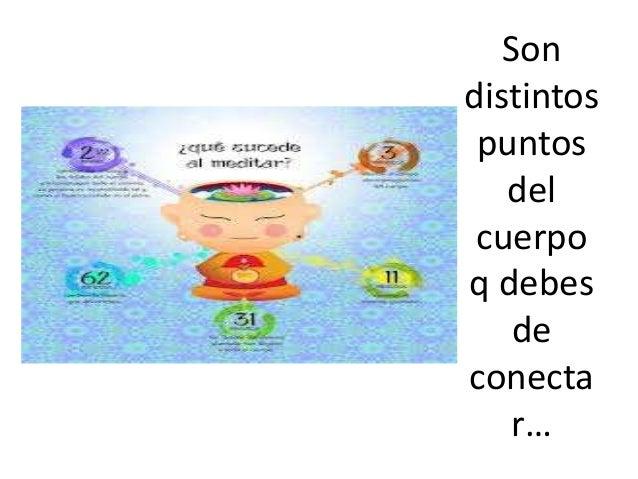 Son distintos puntos del cuerpo q debes de conecta r…