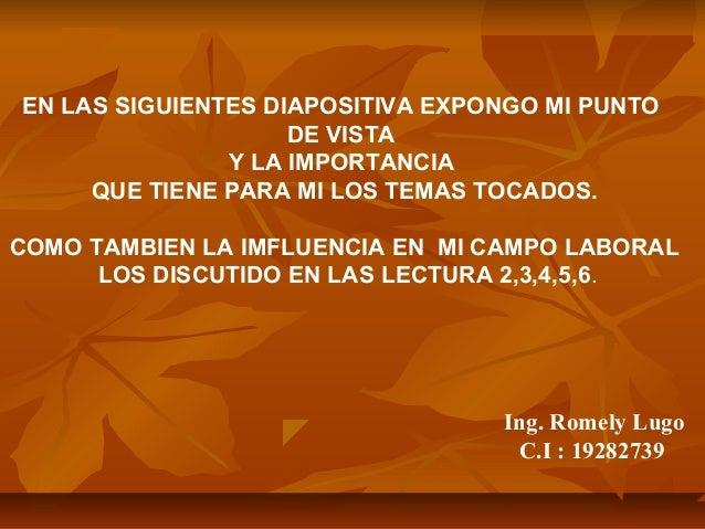 EN LAS SIGUIENTES DIAPOSITIVA EXPONGO MI PUNTO DE VISTA Y LA IMPORTANCIA QUE TIENE PARA MI LOS TEMAS TOCADOS. COMO TAMBIEN...