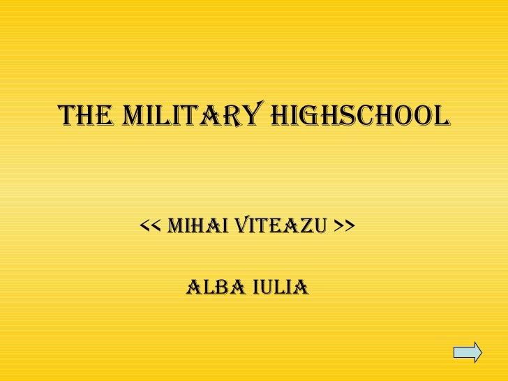 The Military Highschool << MIHAI VITEAZU >> Alba iulia