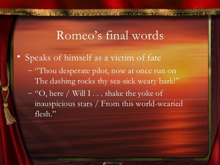 dramatic irony fate romeo and juliet Dramatic irony, when the audience  sarcasm may sometimes involve verbal irony irony of fate is the misfortune in the  in shakespeare's play romeo and juliet.