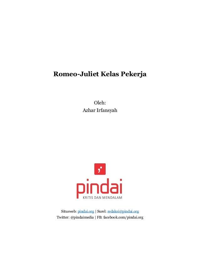 Romeo-Juliet Kelas Pekerja  Oleh:  Azhar Irfansyah  Situsweb: pindai.org | Surel: redaksi@pindai.org  Twitter: @pindaimedi...