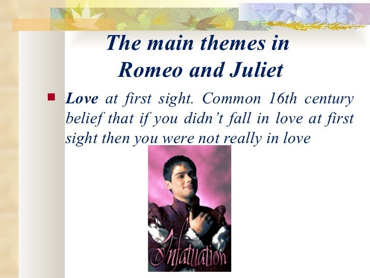 romeo and juliet love at first sight What romeo and juliet felt when they first met, which they deemed as love at first sight, was really more of an intense, passionate physical attraction however, as the play progresses, juliet.