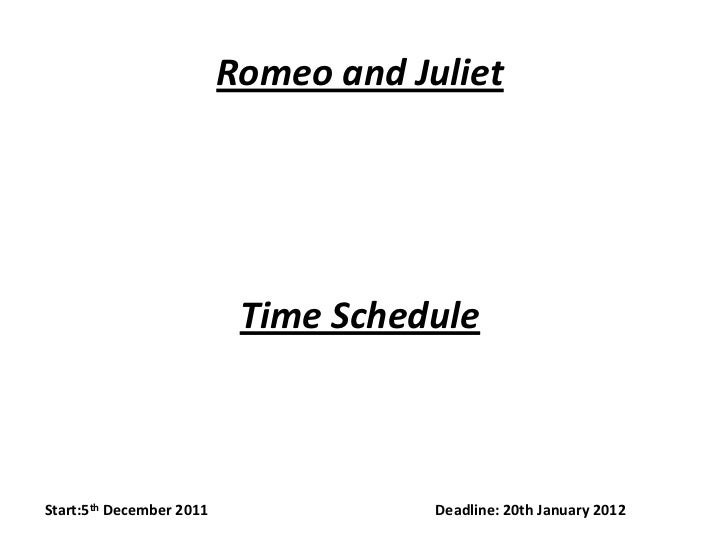 Romeo and Juliet                           Time ScheduleStart:5th December 2011               Deadline: 20th January 2012