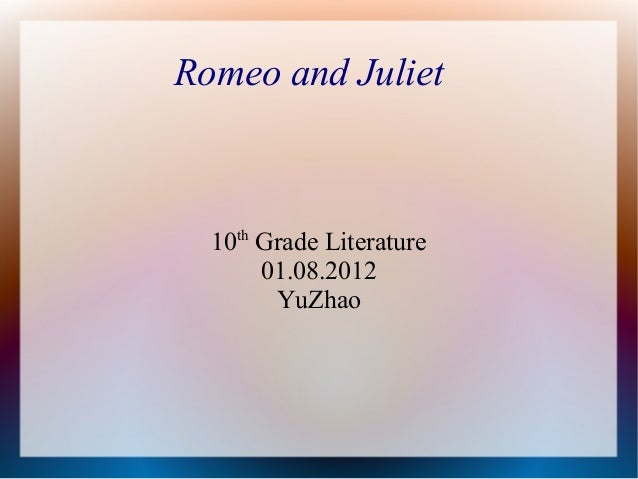 Romeo and Juliet  10th Grade Literature       01.08.2012        YuZhao