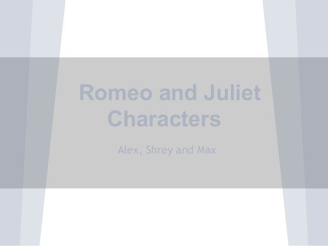 Romeo and JulietCharactersAlex, Shrey and Max