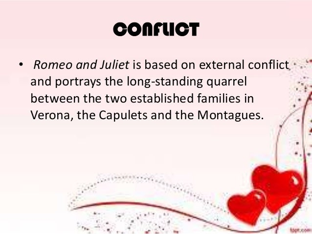 conflict in romeo and juliet In the tragedy of romeo and juliet there is a lot of conflict, especially external conflict some examples of external conflict include: mercutio versus tybalt (tybalt kill mercutio.