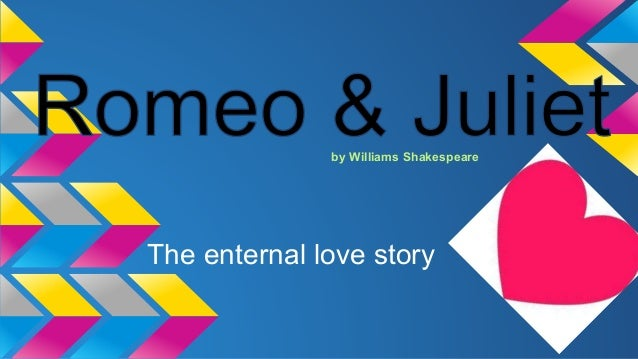 by Williams Shakespeare  The enternal love story