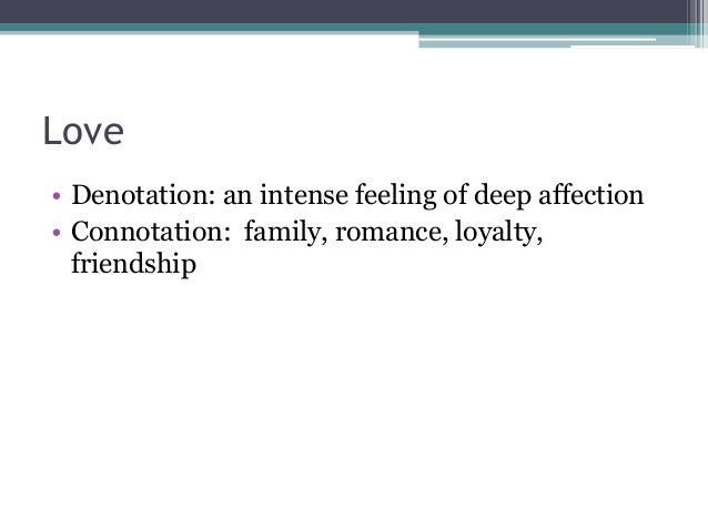 hate denotative and connotative in romeo Review our list of connotative words and then test your knowledge with our connotation exercises when you look up a word in the dictionary, you will find its literal , or denotative , meaning this is the basic definition of the word.