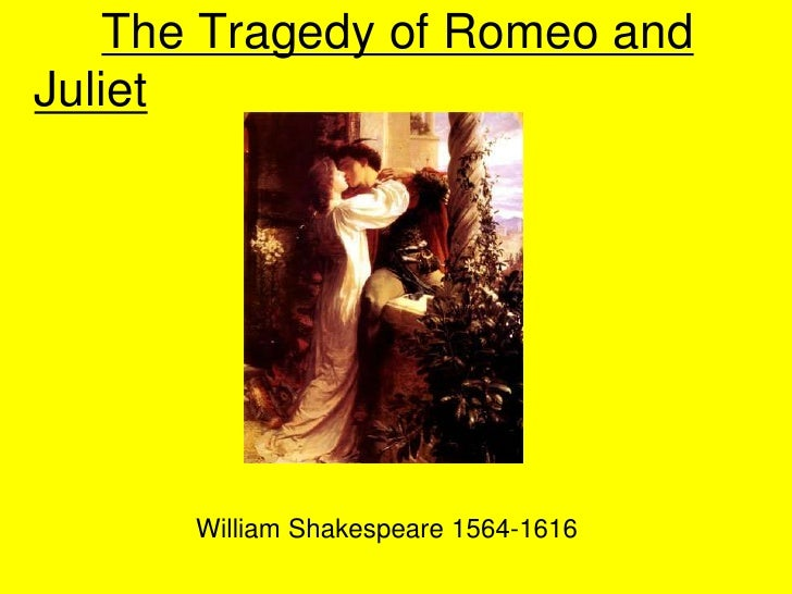 The Tragedy of Romeo andJuliet      William Shakespeare 1564-1616