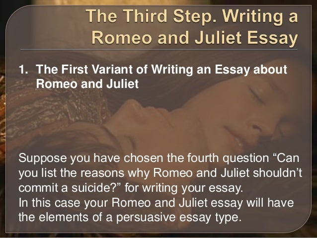 expositorypersuasive writing romeo juliet essay The price of death: romeo and juliet by william shakespeare essay blind, love cannot hit the mark (21 31- 33) among one of the most renowned contributions to literature is the most excellent and lamentable tragedy of romeo and juliet written by the prestigious english poet, william shakespeare.