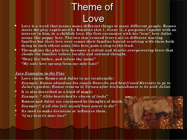 romeo and juliet essay about themes This days black fate on more days doth depend this but begins the woe others must end love, hate, fate, choice, light, and dark are themes used in the play of romeo.