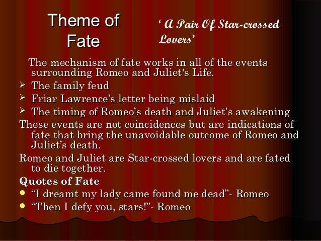 the theme of fate in the play romeo and juliet by william shakespeare ''romeo and juliet'' by william shakespeare  the greatest theme in this play is  like many of shakespeare's other plays the fate caused by the circumstances.