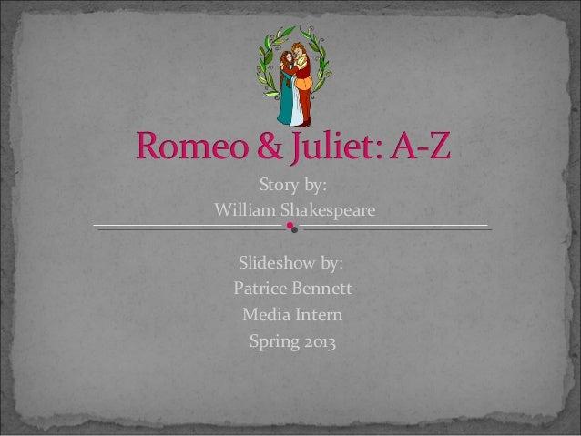 Story by:William Shakespeare  Slideshow by:  Patrice Bennett   Media Intern    Spring 2013