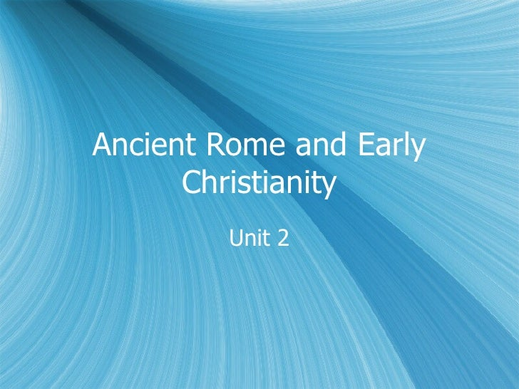 Ancient Rome and Early Christianity Unit 2