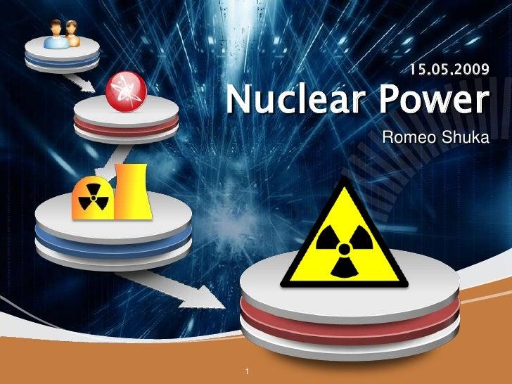 15.05.2009  Nuclear Power        Romeo Shuka      1