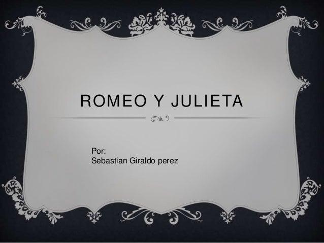 ROMEO Y JULIETA Por: Sebastian Giraldo perez