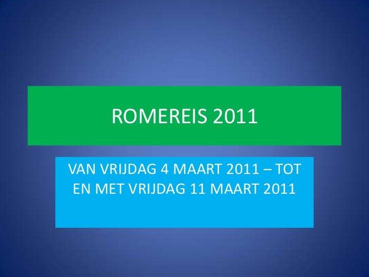 ROMEREIS 2011VAN VRIJDAG 4 MAART 2011 – TOT EN MET VRIJDAG 11 MAART 2011
