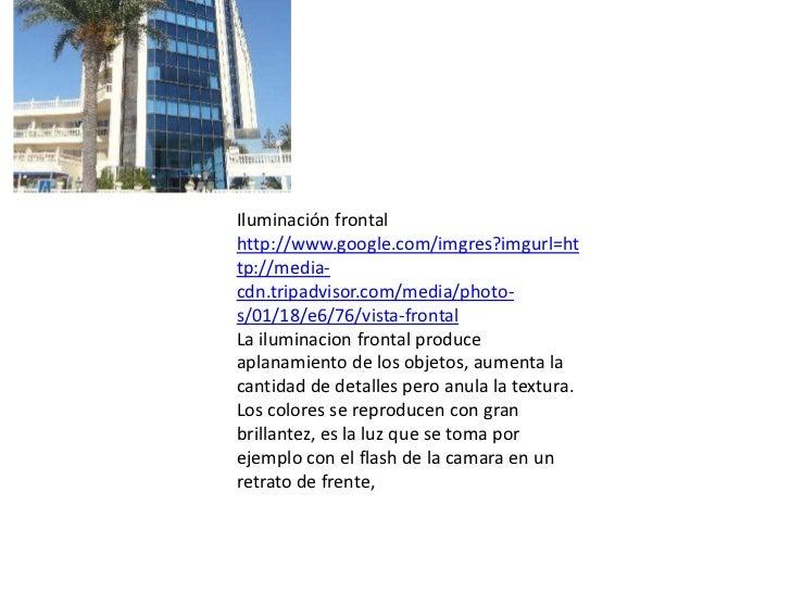 Iluminación frontal     <br />http://www.google.com/imgres?imgurl=http://media-cdn.tripadvisor.com/media/photo-s/01/18/e6/...
