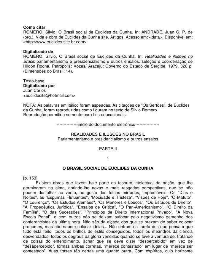 Como citar ROMERO, Silvio. O Brasil social de Euclides da Cunha. In: ANDRADE, Juan C. P. de (org.). Vida e obra de Euclide...