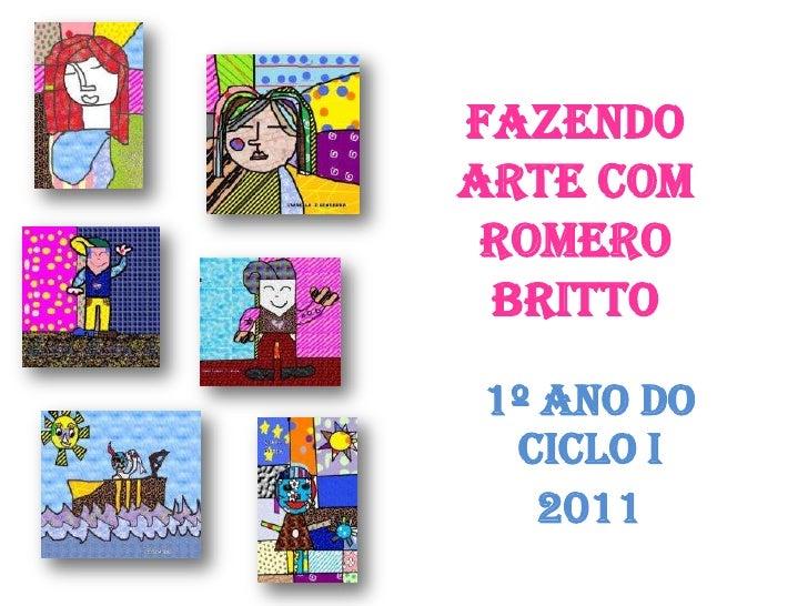 Fazendoarte com Romero Britto1º ano do ciclo I   2011